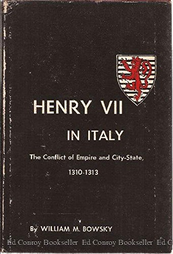 Henry VII in Italy: The Conflict of Empire and City-State, 1310-1313