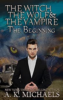 The Witch, The Wolf and The Vampire, The Beginning: Josef Meets Gabe (The Witch The Wolf And The Vampire Book 0) by [Michaels, A K]