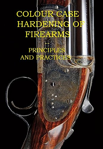 Colour Case Hardening of Firearms--Principles and - Case Color Book