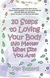 10 Steps to Loving Your Body, Pat Ballard, 1597190144