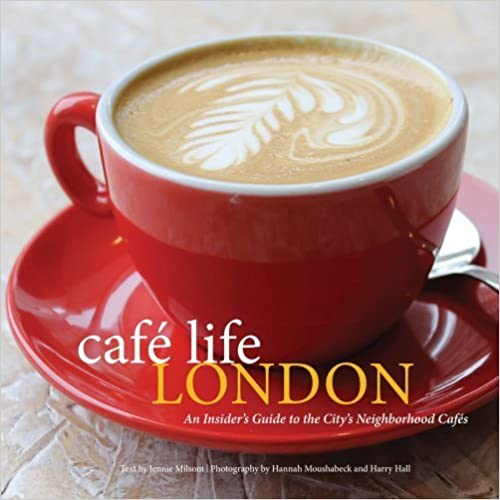 Book Cafe Life London: An Insider's Guide to the City's Neighborhood Cafes by Jennie Milsom (2012-05-28)