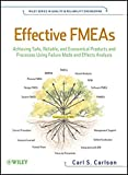 Effective FMEAs: Achieving Safe, Reliable, and Economical Products and Processes using Failure Mode and Effects Analysis