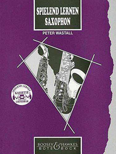 Spielend Lernen Saxophon: Deutsche Ausgabe von Learn As You Play Saxophone. Saxophon.