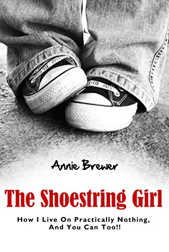 The Shoestring Girl: How I Live on Practically Nothing and You Can Too by [Brewer, Annie]