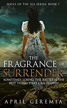 The Fragrance of Surrender: Inspirational Spiritual Fiction (Souls of the Sea Book 1) by [Geremia, April]