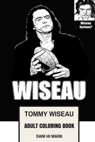 Tommy Wiseau Adult Coloring Book: The Room Mastermind and Accidental Comedian, Cult Director and Thrash King Inspired Adult Coloring Book (Tommy Wiseau Books)