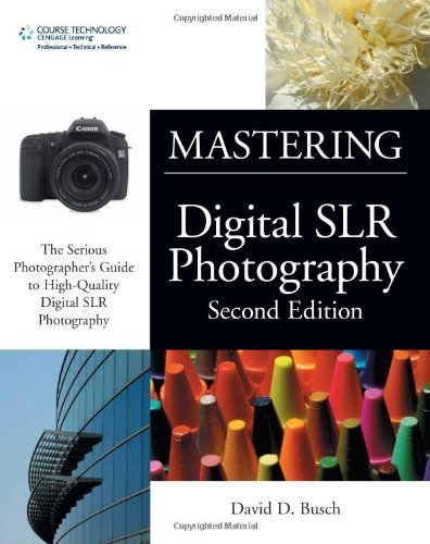 Mastering Digital SLR Photography, Second Edition by David D. Busch (2007-07-30)