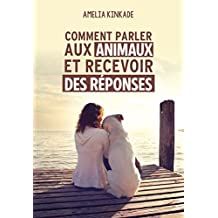Comment parler aux animaux et recevoir des réponses (French Edition)
