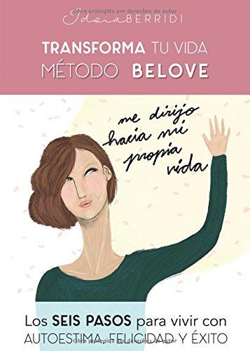 Read Online Transforma tu vida El método Belove: Los seis pasos para vivir con autoestima, felicidad y éxito (Spanish Edition) ebook