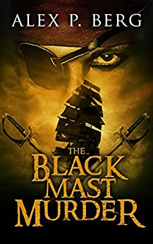 The Black Mast Murder (Driftwood Pirate Adventure Book 1) by [Berg, Alex P.]