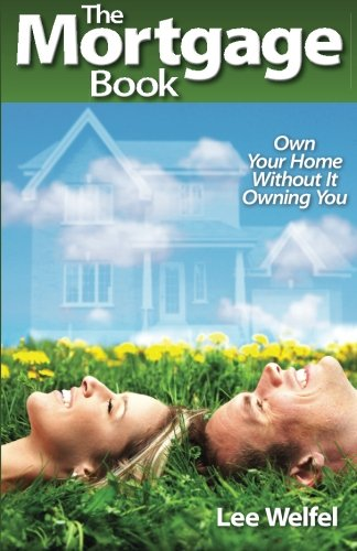 The Mortgage Book: Own Your Home Without It Owning You