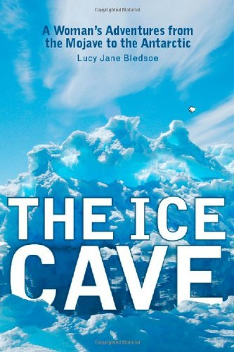 The Ice Cave: A Woman's Adventures from the Mojave to the Antarctic (English Edition)