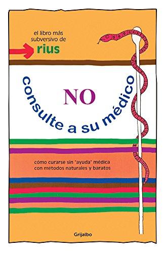 No consulte a su médico (Colección Rius): Cómo curarse sin 'ayuda' médica con métodos naturales y baratos