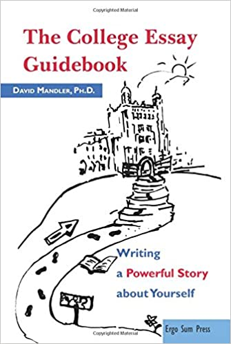 the college essay guidebook writing a powerful story about  the college essay guidebook writing a powerful story about yourself dr david mandler 9780999391907 com books