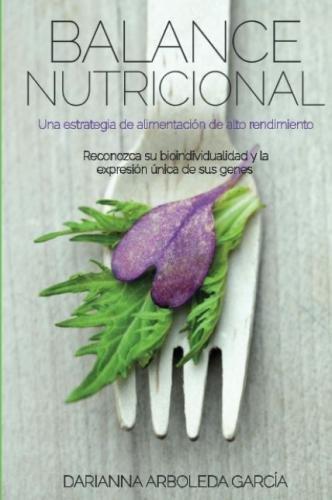 Balance Nutricional: Una estrategia de alimentacin de alto rendimiento (Spanish Edition)