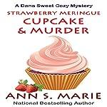 Strawberry Meringue Cupcake & Murder: A Dana Sweet Cozy Mystery, Book 3.5   Ann S. Marie
