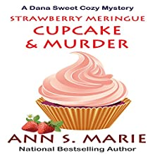 Strawberry Meringue Cupcake & Murder: A Dana Sweet Cozy Mystery, Book 3.5 Audiobook by Ann S. Marie Narrated by Elizabeth Klett
