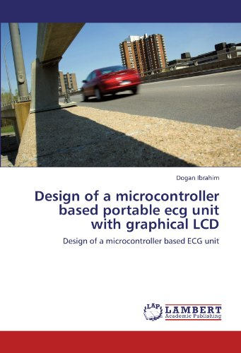 Design of a microcontroller based portable ecg unit with graphical LCD: Design of a microcontroller based ECG unit