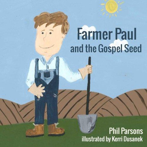 Farmer Paul and the Gospel Seed (Farmer Paul Books) (Volume 1)