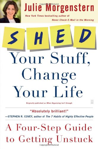 shed-your-stuff-change-your-life-a-four-step-guide-to-getting-unstuck