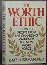 The Worth Ethic: How to Profit from the Changing Values of the New Work Force