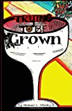 Trying to Be Grown : Poetry by Michael Victor Whatley Jr, Whatley, Michael, Jr., 0988266806