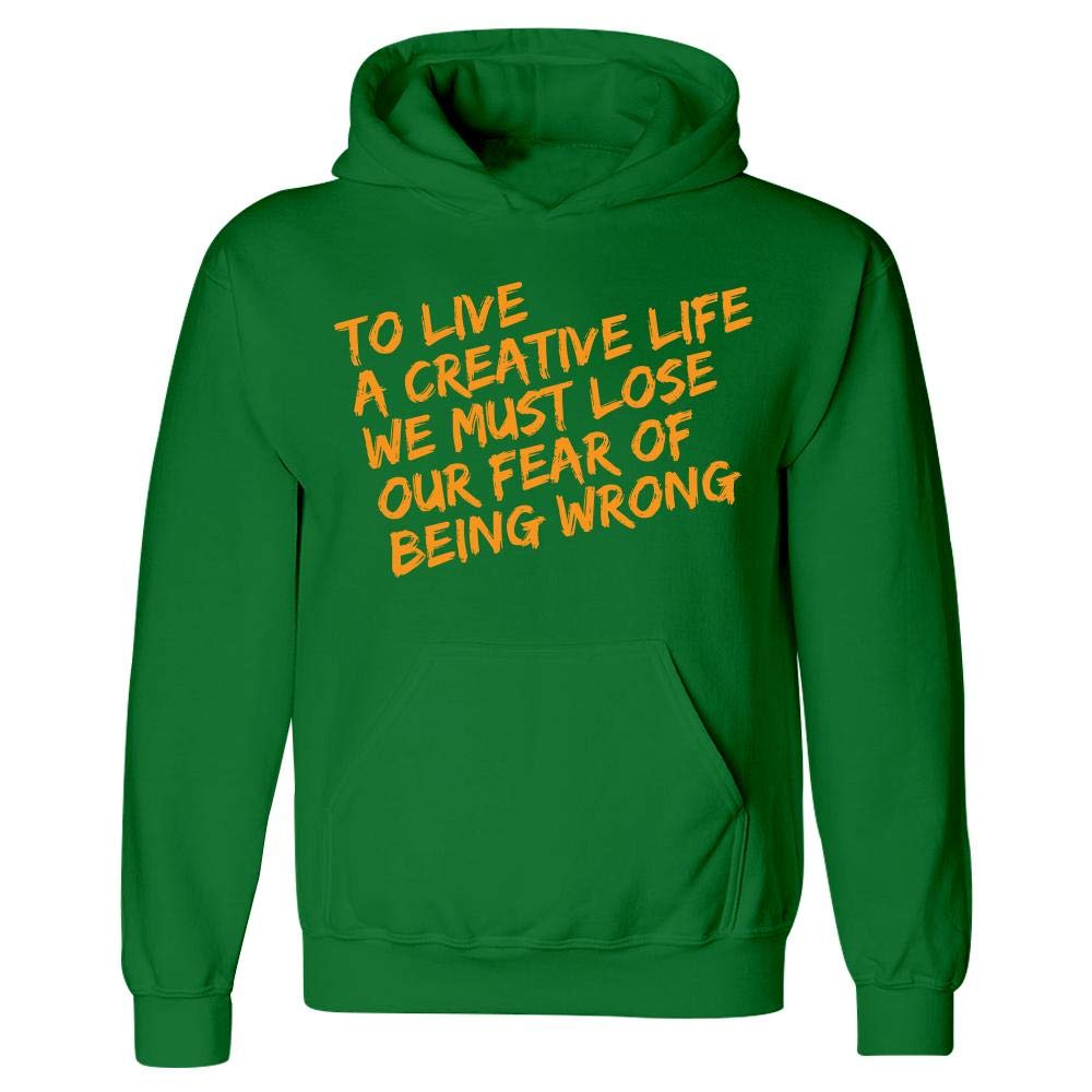 Hoodie to Live A Creative Life We Must Lose Our Fear of Being Wrong Cool