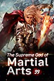 The Supreme God of Martial Arts 39: The Battle Of Ultimate Magical Treasures (Living Martial Legend: A Cultivaion Novel)