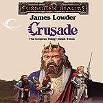 Crusade: Forgotten Realms: Empires Trilogy, Book 3 | James Lowder