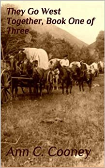 They Go West Together, Book One of Three (They Go West, trilogy 1) by [Cooney, Ann C.]