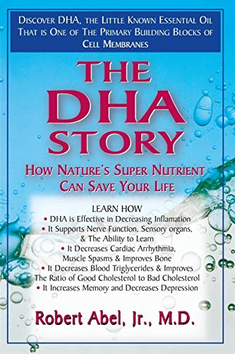 The DHA Story: How Nature's Super Nutrient Can Save Your Life (The Best Dha Supplement)