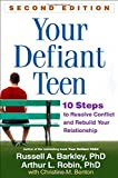 Your Defiant Teen, Second Edition, Russell A. Barkley and Arthur L. Robin, 146251166X