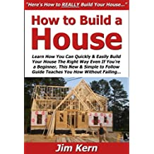 How to Build a House: Learn How You Can Quickly & Easily Build Your House The Right Way Even If You're a Beginner, This New & Simple to Follow Guide Teaches You How Without Failing