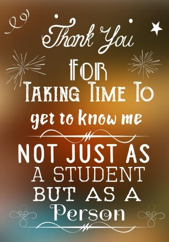 Thank You For Taking Time To Get To Know Me Not Just As A Student But As A Person: Thank You Gift For Teacher (Teacher Appreciation Gift Notebook) (Teacher Thank You Notebook) (Volume 3)