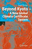 Beyond Kyoto - A New Global Climate Certificate System : Continuing Kyoto Commitsments or a Global 'Cap and Trade' Scheme for a Sustainable Climate Policy?, Wicke, Lutz, 3540224823