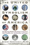 img - for UNITED SYMBOLISM OF AMERICA: Deciphering Hidden Messages in America's Most Familiar Art, Architecture, and Logos by Robert Hieronimus (2008-04-01) book / textbook / text book