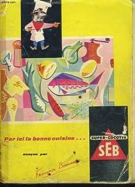 Par ici la bonne cuisine... seb, super-cocotte. par Françoise Bernard