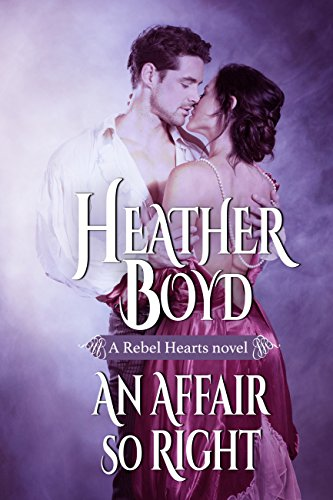 An Affair so Right (Rebel Hearts Book 4) by [Boyd, Heather]