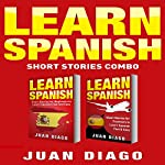Learn Spanish: 2 Books in 1!: Short Stories for Beginners to Learn Spanish Fast & Easy, Short Stories for Travelers to Learn Spanish Fast & Easy | Juan Diago