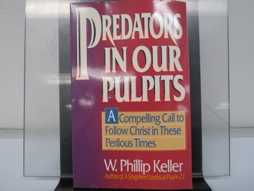 Predators in Our Pulpits: A Compelling Call to Follow Christ in These Perilous Times