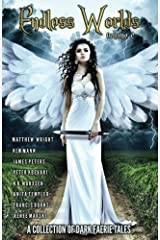 Endless Worlds Volume II: A Collection Of Dark Faerie Tales (Volume 2) Paperback