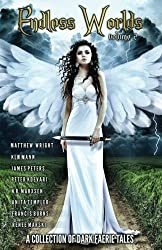 Endless Worlds Volume II: A Collection Of Dark Faerie Tales (Volume 2)