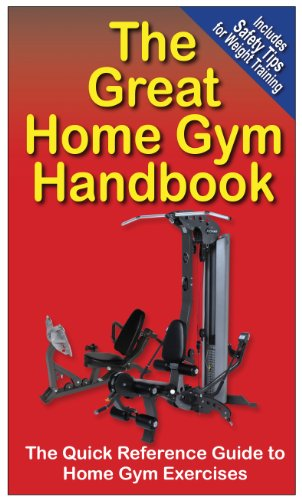 The Great Home Gym Handbook : A Quick Reference Guide to Home Gym Exercises