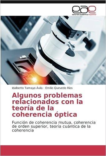 Algunos problemas relacionados con la teoría de la coherencia óptica: Función de coherencia mutua, coherencia de orden superior, teoría cuántica de la coherencia