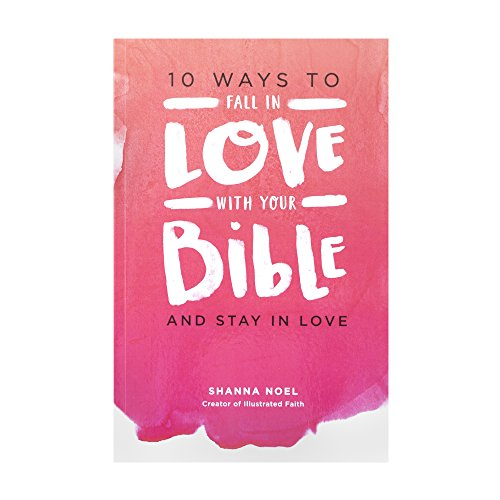 10 Ways to Fall in Love with Your Bible by Shanna Noel - Devotional Book