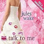 Talk To Me | Jules Wake