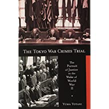 The Tokyo War Crimes Trial: The Pursuit of Justice in the Wake of World War II
