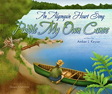 An Algonquin Heart Song: Paddle My Own Canoe