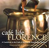 img - for Cafe Life Florence: A Guidebook to the Cafes and Bars of the Renaissance City book / textbook / text book