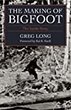The Making of Bigfoot, Greg Long, 1591021391